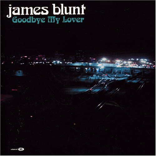 James Blunt - Goodbye My Lover - chanson de rupture amoureuse