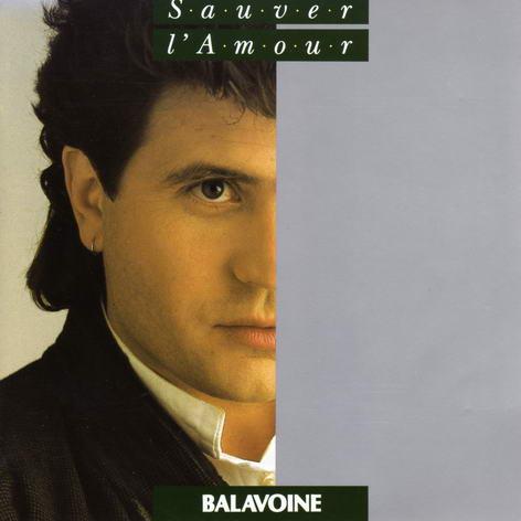 Chanson d'amour de coeur brisé Sauver l'amour Balavoine