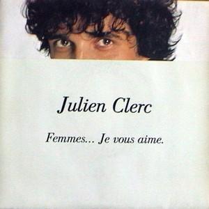 Femmes je vous aime - Julien Clerc - Chanson d'amour pour les femmes